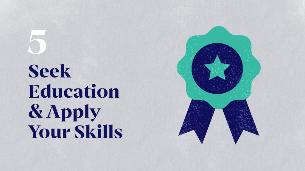 5 - Seek Education and Apply Your Skills